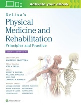 DeLisa's Physical Medicine and Rehabilitation: Principles and Practice, 6th Edition